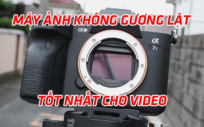 Sony A7S III là máy ảnh không gương lật tốt nhất cho video