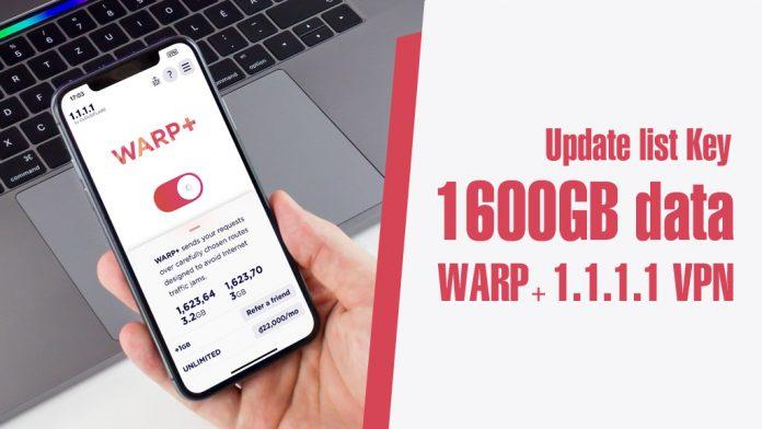 Danh sách key 1.1.1.1 miễn phí 2 triệu data VPN Warp+ (2021)